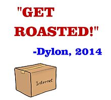 GET ROASTED Dylon Quote ALT Photographic Print