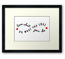 do what you love, love what you do Framed Print