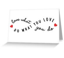 do what you love, love what you do Greeting Card