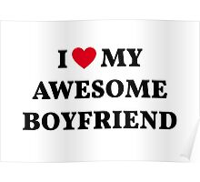 I love my awesome boyfriend Poster