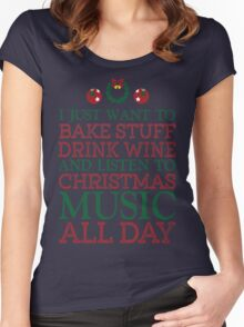 I just want to bake stuff drink wine and listen to Christmas music all day Women's Fitted Scoop T-Shirt