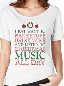 I just want to bake stuff drink wine and listen to Christmas music all day Women's Relaxed Fit T-Shirt