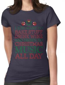 I just want to bake stuff drink wine and listen to Christmas music all day Womens Fitted T-Shirt