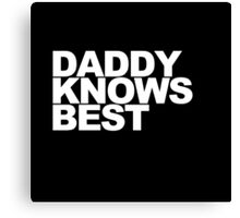Daddy Knows Best Canvas Print