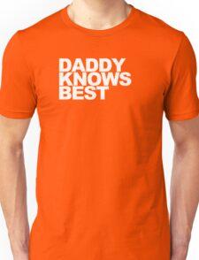 Daddy Knows Best Unisex T-Shirt