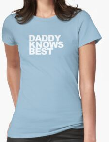 Daddy Knows Best Womens Fitted T-Shirt