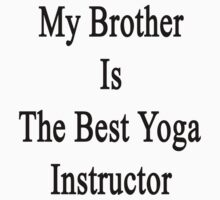 My Brother Is The Best Yoga Instructor  by supernova23