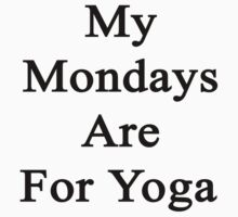 My Mondays Are For Yoga  by supernova23