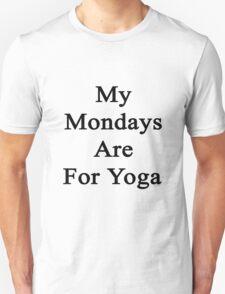 My Mondays Are For Yoga  Unisex T-Shirt