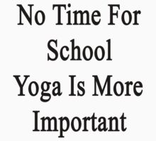 No Time For School Yoga Is More Important  by supernova23