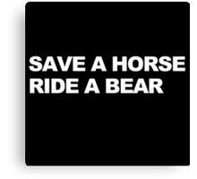 Save a Horse, Ride a Bear Canvas Print