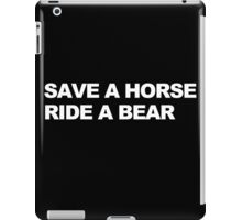 Save a Horse, Ride a Bear iPad Case/Skin