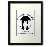 It's always over karst on sunny limestone outcrops (Black for light backgrounds). Framed Print