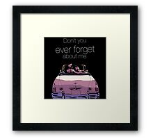 Don't you every forget about me Framed Print