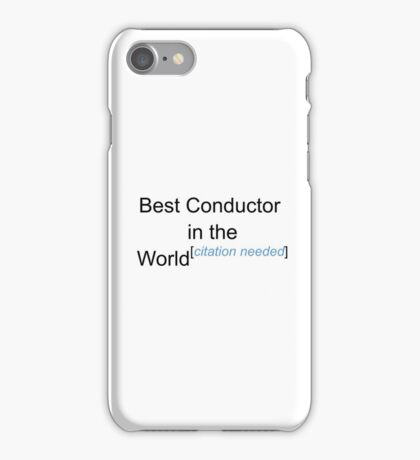 Best Conductor in the World - Citation Needed! iPhone Case/Skin