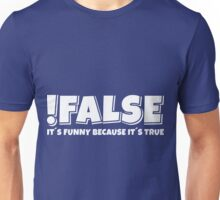 False true Unisex T-Shirt