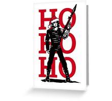 HO HO HO (now I have a machine gun) Greeting Card