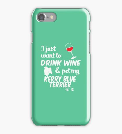 Just Want To Drink Wine & Pet Kerry Blue Terrier iPhone Case/Skin
