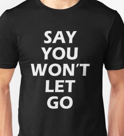 Say You Won't Let Go Unisex T-Shirt