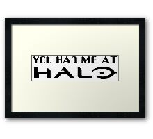 YOU HAD ME AT HALO Framed Print