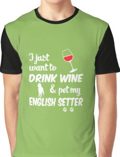 Just Want To Drink Wine & Pet English Setter Graphic T-Shirt