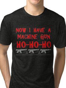 Now I Have A Machine Gun Ho Ho Ho Shirt Tri-blend T-Shirt