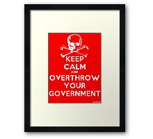 Keep Calm and Overthrow Your Government Framed Print