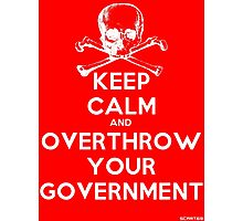 Keep Calm and Overthrow Your Government Photographic Print