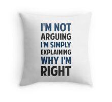 I'm Not Arguing I'm Explaining  Throw Pillow