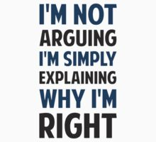 I'm Not Arguing I'm Explaining  by TheShirtYurt