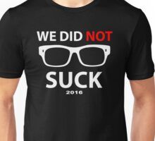 WE DID NOT SUCK 2016 Unisex T-Shirt