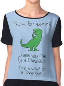 Always Be Yourself, Unless You Can Be A Dinosaur Chiffon Top