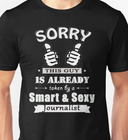 Sorry this guy is already taken by a smart & sexy journalist Unisex T-Shirt