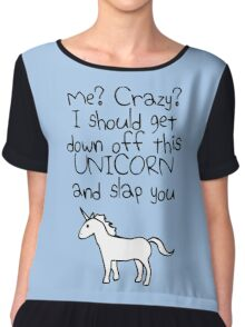 Me? Crazy? I Should Get Down Off This Unicorn And Slap You Chiffon Top