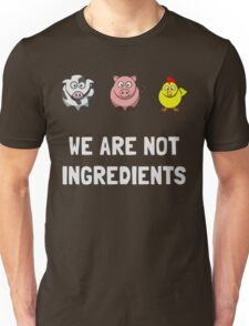 We are not ingredients Pig Shirt Unisex T-Shirt