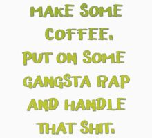 Make some Coffee Put on some gangsta rap and handle That shit. Kids Tee