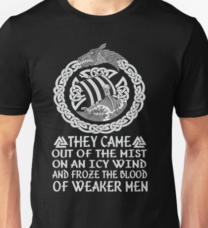They came out of the mist on an icy wind and froze the blood of weaker men Viking Unisex T-Shirt
