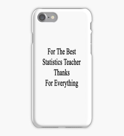 For The Best Statistics Teacher Thanks For Everything  iPhone Case/Skin