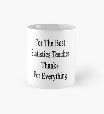 For The Best Statistics Teacher Thanks For Everything  Mug