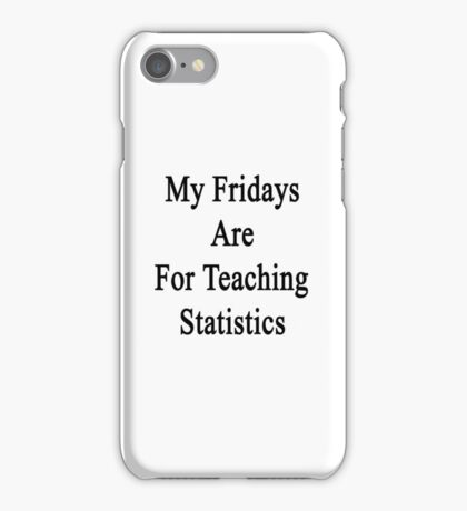 My Fridays Are For Teaching Statistics  iPhone Case/Skin