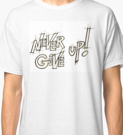 Never give up ! Typographie, Esquisse au crayon Classic T-Shirt