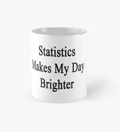 Statistics Makes My Day Brighter  Mug