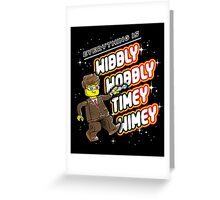 Everything is TIMEY WIMEY! Greeting Card
