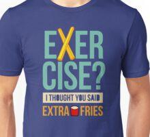 Exercise Or Extra Fries? Unisex T-Shirt