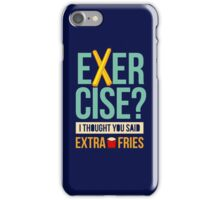 Exercise Or Extra Fries? iPhone Case/Skin