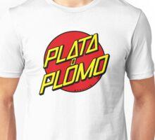Plata o Plomo Unisex T-Shirt