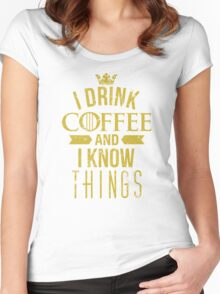 I Drink Coffee And I Know Things Women's Fitted Scoop T-Shirt