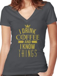 I Drink Coffee And I Know Things Women's Fitted V-Neck T-Shirt