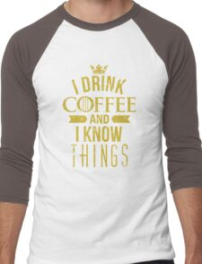I Drink Coffee And I Know Things Men's Baseball ¾ T-Shirt