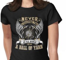 Never underestimate an old woman with yarn Womens Fitted T-Shirt